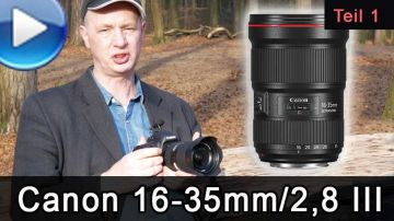 Canon EF 16-35mm f/2.8L III USM im Test (Video, Teil 1)